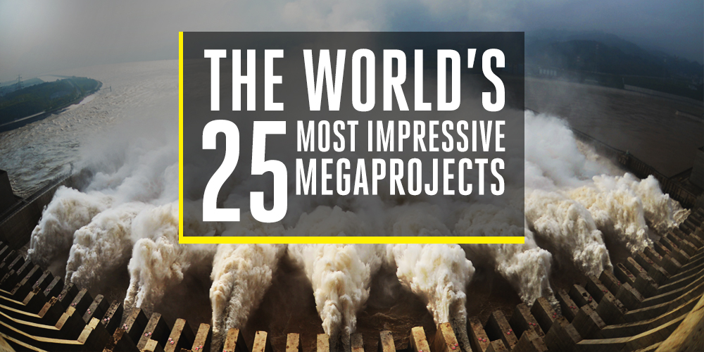 the world u0026 39 s 25 most impressive megaprojects