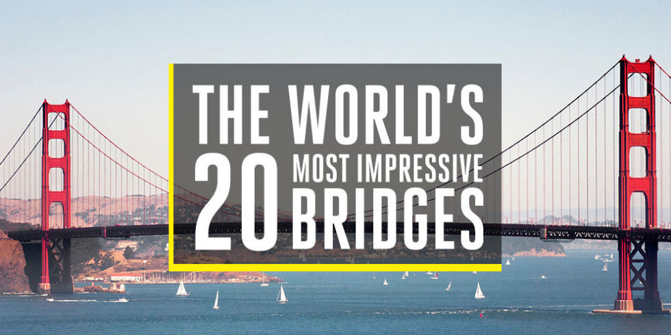 The World's 30 Most Impressive Bridges